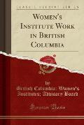 Women's Institute Work in British Columbia (Classic Reprint)