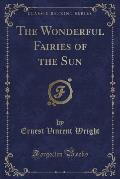 The Wonderful Fairies of the Sun (Classic Reprint)