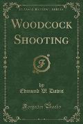 Woodcock Shooting (Classic Reprint)