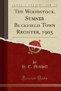 The Woodstock, Sumner Buckfield Town Register, 1905 (Classic Reprint)
