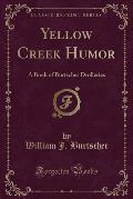 Yellow Creek Humor: A Book of Burtscher Drolleries (Classic Reprint)