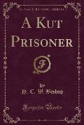 A Kut Prisoner (Classic Reprint)