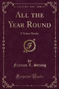 All the Year Round: A Nature Reader (Classic Reprint)