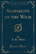 Snapshots of the Wild (Classic Reprint)