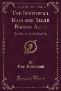 The Speedwell Boys and Their Racing Auto: Or a Run for the Golden Cup (Classic Reprint)