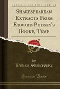 Shakespearean Extracts from Edward Pudsey's Booke, Temp (Classic Reprint)