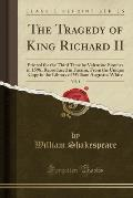 The Tragedy of King Richard II, Vol. 1: Printed for the Third Time by Valentine Simmes in 1598, Reproduced in Facsim, from the Unique Copy in the Libr