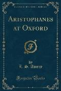 Aristophanes at Oxford (Classic Reprint)