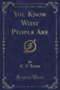You Know What People Are (Classic Reprint)