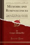 Memoirs and Reminiscences: Together with Sketches of the Early History of Sussex County, New Jersey (Classic Reprint)