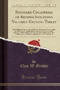 Standard Cyclopedia of Recipes Including Valuable Gauging Tables: This Collection Contains More Than One Thousand Choice Recipes for All Kinds of Cook