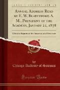 Annual Address Read by E. W. Blatchford A. M., President of the Academy, January 22, 1878: With the Reports of the Secretary and Treasurer (Classic Re