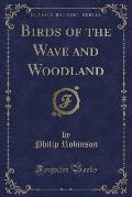 Birds of the Wave and Woodland (Classic Reprint)