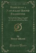 Rambles of a Naturalist Round Folkestone: With Occasional Papers on the to and Are Added, Lists of Plants, Which Are and Land and Freshwater Shells (C