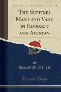 The Suffixes Mant and Vant in Sanskrit and Avestan (Classic Reprint)