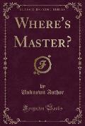 Where's Master? (Classic Reprint)