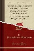 Proceedings of University Council, November 15, 1921, University Day, February 22, 1922, Commencement Day, June 14, 1922 (Classic Reprint)