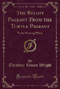 The Beloit Pageant from the Turtle Pageant: To the Flaming Wheel (Classic Reprint)