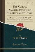 The Various Manifestations of the Rheumatic State: As Exemplified in Childhood and Early Life Delivered Before the Harveian Society of London (Classic