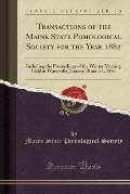 Transactions of the Maine State Pomological Society for the Year 1882: Including the Proceedings of the Winter Meeting Held at Waterville, January 30