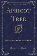 Apricot Tree (Classic Reprint)