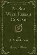 At Sea with Joseph Conrad (Classic Reprint)