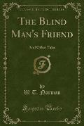 The Blind Man's Friend: And Other Tales (Classic Reprint)