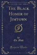 The Black Homer of Jimtown (Classic Reprint)