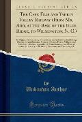 The Cape Fear and Yadkin Valley Railway (from Mr. Airy, at the Base of the Blue Ridge, to Wilmington; N. C.): Its Origin, Construction, Connections, a