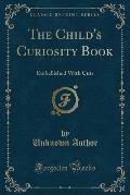 The Child's Curiosity Book: Embellished with Cuts (Classic Reprint)