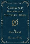 Chimes and Rhymes for Youthful Times (Classic Reprint)