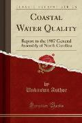 Coastal Water Quality: Report to the 1987 General Assembly of North Carolina (Classic Reprint)