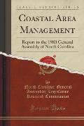 Coastal Area Management: Report to the 1983 General Assembly of North Carolina (Classic Reprint)