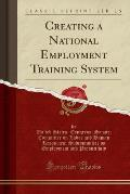 Creating a National Employment Training System (Classic Reprint)