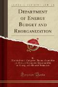 Department of Energy Budget and Reorganization (Classic Reprint)