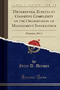 Differential Effects of Cognitive Complexity on the Organization of Management Information: October, 1972 (Classic Reprint)