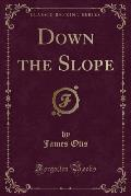 Down the Slope (Classic Reprint)