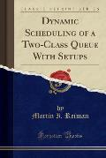 Dynamic Scheduling of a Two-Class Queue with Setups (Classic Reprint)