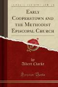 Early Cooperstown and the Methodist Episcopal Church (Classic Reprint)