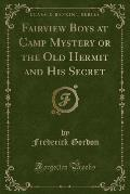 Fairview Boys at Camp Mystery or the Old Hermit and His Secret (Classic Reprint)