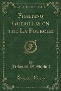 Fighting Guerillas on the La Fourche (Classic Reprint)