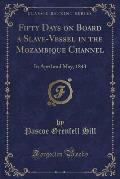 Fifty Days on Board a Slave-Vessel in the Mozambique Channel: In April and May, 1843 (Classic Reprint)