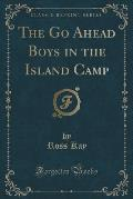 The Go Ahead Boys in the Island Camp (Classic Reprint)