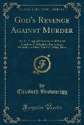 God's Revenge Against Murder: Or, the Tragical Histories and Horrid Cruelties of Elizabeth Brownrigg, Midwife, to Mary Mitchell, Mary Jones (Classic