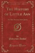 The History of Little Ann: And Her Brother, Little James (Classic Reprint)