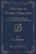 History of Tommy Careless: Or, the Misfortunes of a Week, Embellished with Cuts (Classic Reprint)