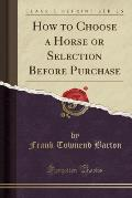 How to Choose a Horse or Selection Before Purchase (Classic Reprint)