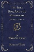 The Idle Boy; And the Menagerie: Embellished with Cuts (Classic Reprint)