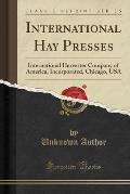 International Hay Presses: International Harvester Company of America, Incorporated, Chicago, USA (Classic Reprint)
