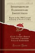 Investments by Eleemosynary Institutions: Report to the 1985 General Assembly of North Carolina (Classic Reprint)
